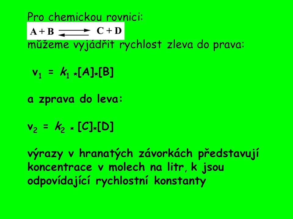 Pro chemickou rovnici: můžeme vyjádřit rychlost zleva do prava: v1 = k1 *[A]*[B] a zprava do leva: v2 = k2 * [C]*[D] výrazy v hranatých závorkách představují koncentrace v molech na litr, k jsou odpovídající rychlostní konstanty